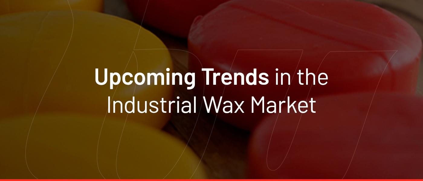 Upcoming Trends in Industrial Wax Market